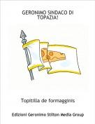 Topitilla de formagginis - GERONIMO SINDACO DI TOPAZIA!