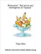 Topo Alex - Ristorante '' Dal sorcio piu' intelligente di Topazia ''