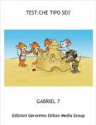 GABRIEL 7 - TEST:CHE TIPO SEI?