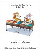 ratoescritorafamosa - La amiga de Tea de la infancia