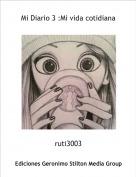ruti3003 - Mi Diario 3 :Mi vida cotidiana