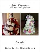 Gutiegle - Bake off geronimo stilton.com 1 puntata