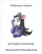 par Fondue et Marmelade - Ténébreuse a disparu!