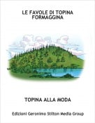 TOPINA ALLA MODA - LE FAVOLE DI TOPINA FORMAGGINA