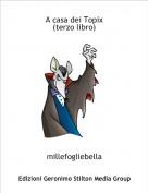 millefogliebella - A casa dei Topix(terzo libro)