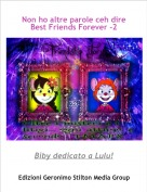 Biby dedicato a Lulu! - Non ho altre parole ceh dire Best Friends Forever -2