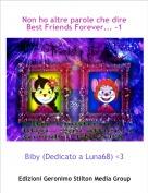 Biby (Dedicato a Luna68) <3 - Non ho altre parole che dire Best Friends Forever... -1