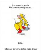Júlia. - Las aventuras de Metomentodo Quesoso.