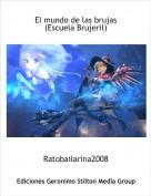 Ratobailarina2008 - El mundo de las brujas(Escuela Brujeril)