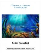Señor Roquefort - Sirenas y tritonesPresentación