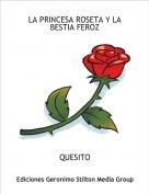 QUESITO - LA PRINCESA ROSETA Y LA BESTIA FEROZ