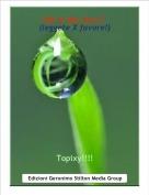 Topixy!!!! - life in the site 2°(leggete X favore!)