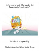 """Intellector topo alby - Un'avventura al """"Maneggio del Formaggio Stagionato"""""""