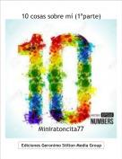 Miniratoncita77 - 10 cosas sobre mí (1ºparte)