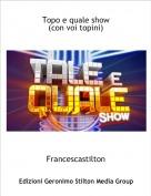 Francescastilton - Topo e quale show(con voi topini)