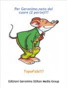 TopoFabi!!! - Per Geronimo,nato dal cuore (2 parte)!!!