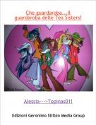 Alessia--->Topinas01! - Che guardaroba...Il guardaroba delle Tea Sisters!