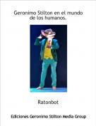 Ratonbot - Geronimo Stilton en el mundo de los humanos.