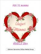 ROSELLA 2001 - PER TE MAMMA
