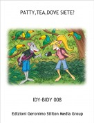IDY-BIDY 008 - PATTY,TEA,DOVE SIETE?