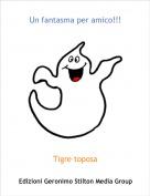 Tigre toposa - Un fantasma per amico!!!