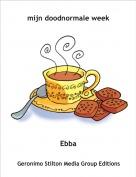 Ebba - mijn doodnormale week