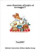 Tea2007 - -sono diventato all'ergico al formaggio??