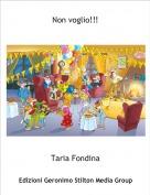 Taria Fondina - Non voglio!!!