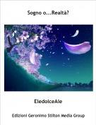 EledolceAle - Sogno o...Realtà?