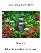 Topoleila - UN GIARDINO FANTASTICO