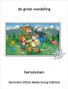 herosixmen - de grote wandeling