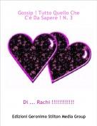 Di ... Rachi !!!!!!!!!!!! - Gossip ! Tutto Quello Che C'è Da Sapere ! N. 3