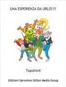 Topolini4 - UNA ESPERIENZA DA URLO!!!!