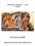 Ratobailarina2008 - Animales salvajes....casi reales