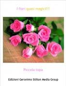 Piccola topa - I fiori quasi magici!!!