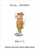 Miky<3 <3 - Vita da... VACANZA?!