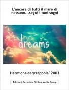 Hermione-saryzappola°2003 - L'ancora di tutti il mare di nessuno...segui i tuoi sogni