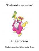 "DI : GIULY CANDY - "" L' allenatrice  spaventosa """