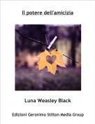 Luna Weasley Black - Il potere dell'amicizia