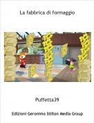 Puffetta39 - La fabbrica di formaggio ( parte 1 )
