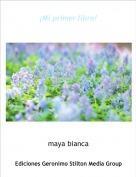 maya bianca - ¡Mi primer libro!
