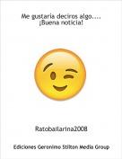 Ratobailarina2008 - Me gustaría deciros algo....¡Buena noticia!