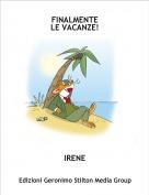 IRENE - FINALMENTELE VACANZE!