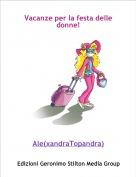 Ale(xandraTopandra) - Vacanze per la festa delle donne!