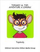 TopAndy - TOPANDY AL TOP:AVVENTURE A LONDRA!