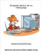 ratoescritorafamosa - Atrapado dentro de un videojuego