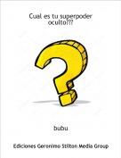 bubu - Cual es tu superpoder oculto???