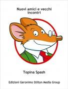 Topina Spash - Nuovi amici e vecchi incontri