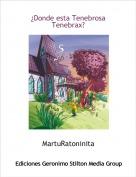 MartuRatoninita - ¿Donde esta Tenebrosa Tenebrax?