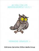 HERMIONE GRANGER :v - MI VIDA CON LOS MERODEADORES(Y LILY) 1